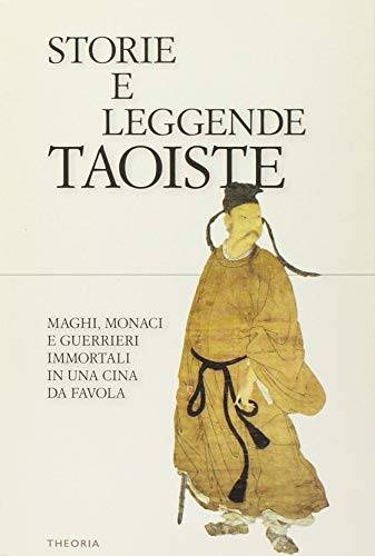Storie e leggende taoiste. Maghi, monaci e