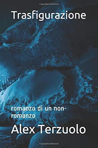 Alex Terzuolo Trasfigurazione: romanzo di un