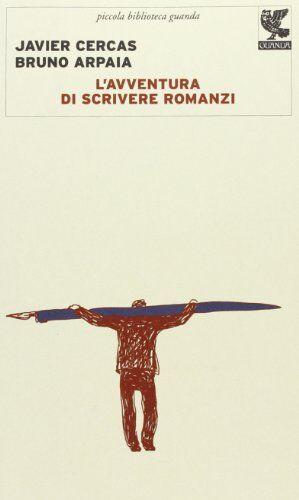 Javier Cercas L'avventura di scrivere romanzi
