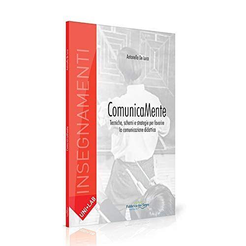 Antonella De Luca Comunicamente. Tecniche,