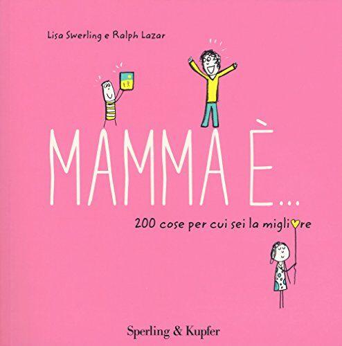 Lisa Swerling Mamma è... 200 cose per cui sei