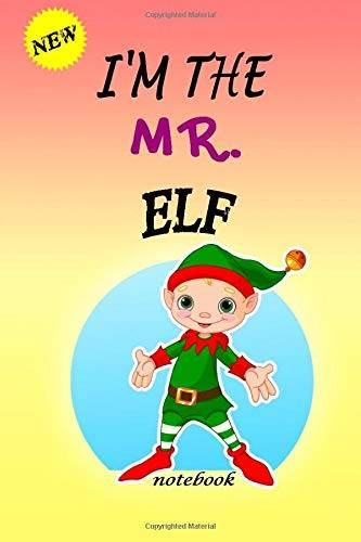 ELF CHRISTMAS NOTEBOOK I'M THE Mr. ELF: Lined