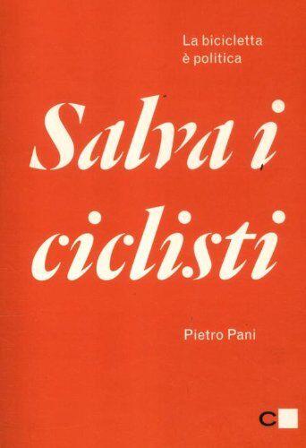 Pietro Pani Salva i ciclisti. La bicicletta è