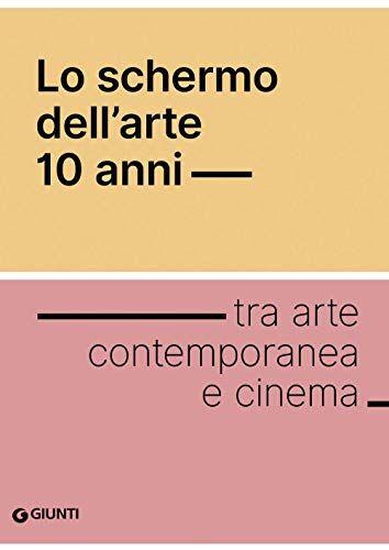 Dell Lo schermo dell'arte. 10 anni tra arte