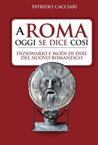 Patrizio Cacciari A Roma oggi se dice così.