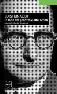 Luigi Einaudi In lode del profitto e altri