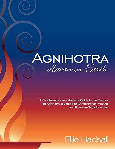 Ellie Hadsall Agnihotra: Havan on Earth: A