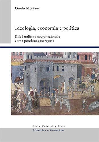 Guido Montani Ideologia, economia e politica.