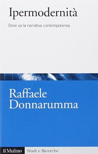 Raffaele Donnarumma Ipermodernità. Dove va la