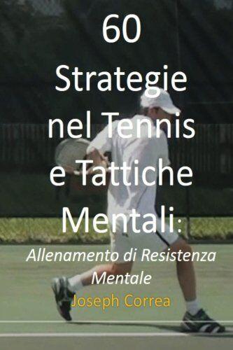 Joseph Correa 60 Strategie nel Tennis e