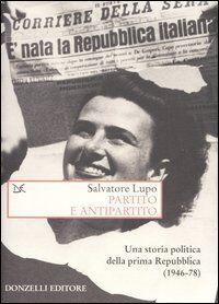 Salvatore Lupo Partito e antipartito. Una