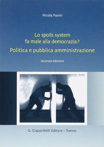 Nicola Pasini Lo spoils system fa male alla