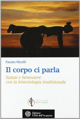 Fausto Nicolli Il corpo ci parla. Salute e