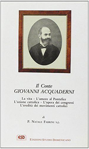Natale Fabrini Il conte Giovanni Acquaderni.