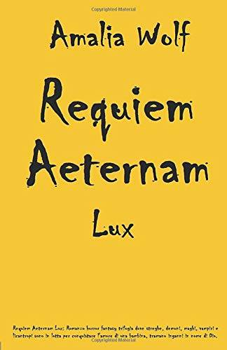 Amalia Wolf Requiem Aeternam Lux: Romanzo