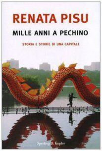 Renata Pisu Mille anni a Pechino. Storia e