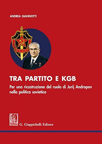 Andrea Giannotti Tra partito e KGB. Per una