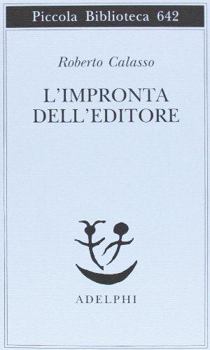 Roberto Calasso L'impronta dell'editore