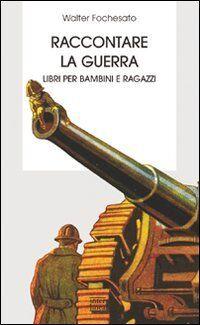 Walter Fochesato Raccontare la guerra. Libri