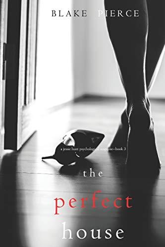 Blake Pierce The Perfect House (a Jessie Hunt