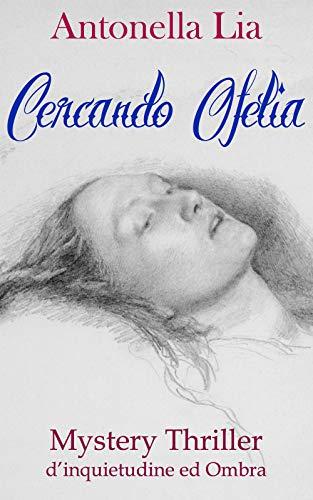 Antonella Lia Cercando Ofelia: Mystery