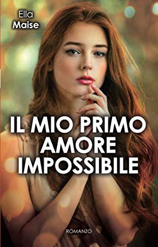 Ella Maise Il mio primo amore impossibile ISBN: