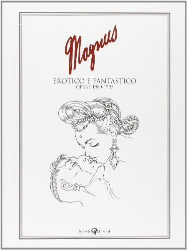 Magnus Erotico e fantastico. Opere 1980-1995
