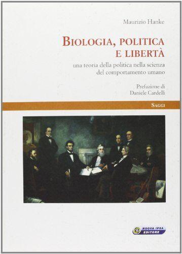 Maurizio Hanke Biologia, politica e libertà.