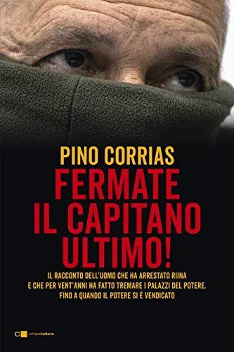 Pino Corrias Fermate il capitano Ultimo!