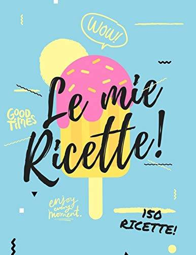 ricette notebook Le mie Ricette - 150 Ricette: