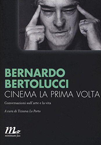 Bernardo Bertolucci Cinema la prima volta.