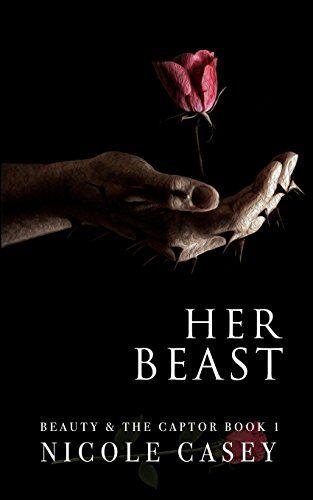 Nicole Casey Her Beast: A Dark Romance: Volume