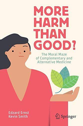 Edzard Ernst More Harm than Good?: The Moral