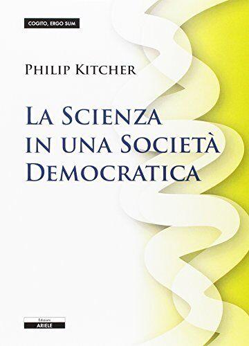 Philip Kitcher La scienza in una società