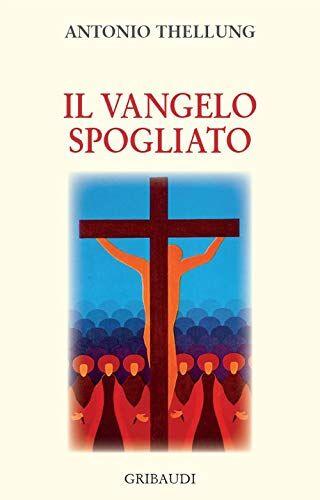 Antonio Thellung Il Vangelo spogliato