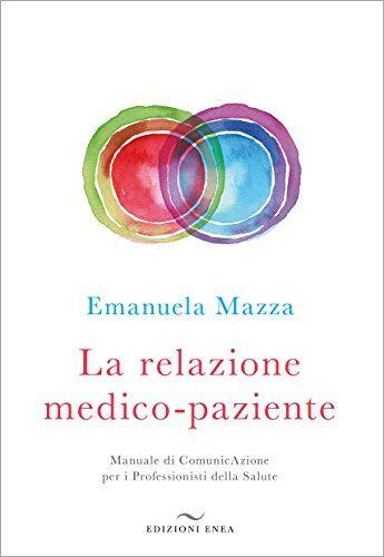 Emanuela Mazza La relazione medico-paziente.