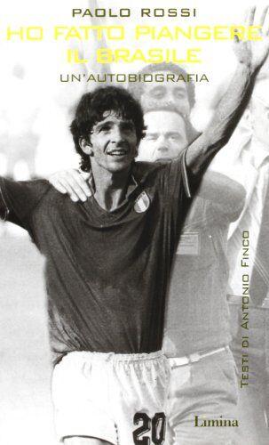 Paolo Rossi Ho fatto piangere il Brasile