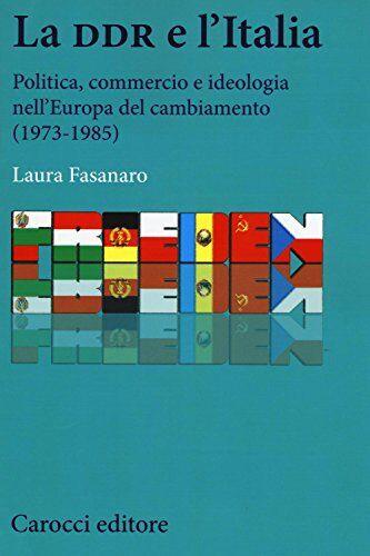 Laura Fasanaro La DDR e l'Italia. Politica,