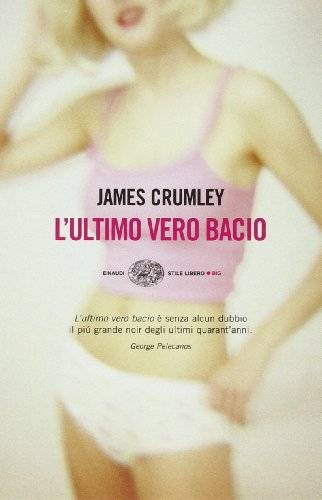 James Crumley L'ultimo vero bacio