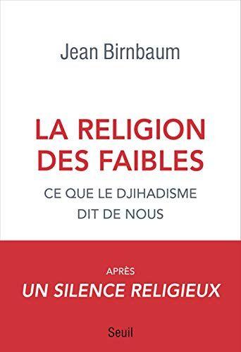 La religion des faibles : Ce que le djihadisme