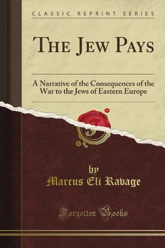 Marcus Eli Ravage The Jew Pays: A Narrative of