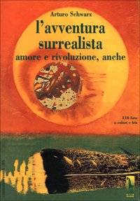 Arturo Schwarz L'avventura surrealista. Amore