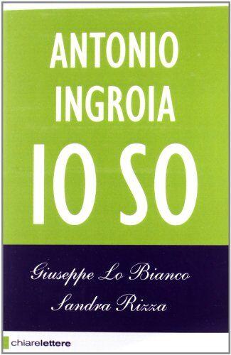 Giuseppe Lo Bianco Antonio Ingroia. Io so