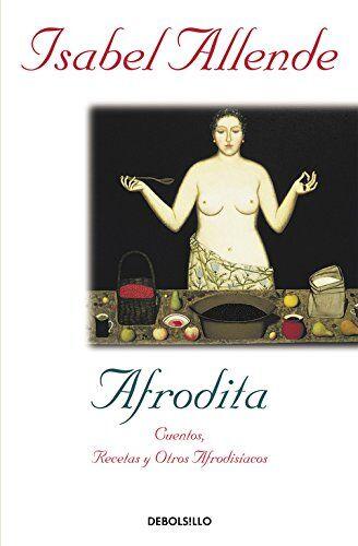 Isabel Allende Afrodita: Cuentos, recetas y
