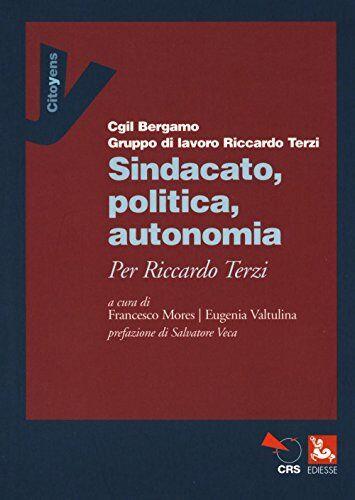 Sindacato, politica, autonomia. Per Riccardo