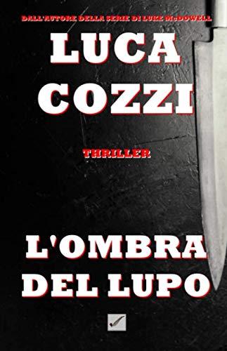 Luca Cozzi L'OMBRA DEL LUPO (Thriller): la