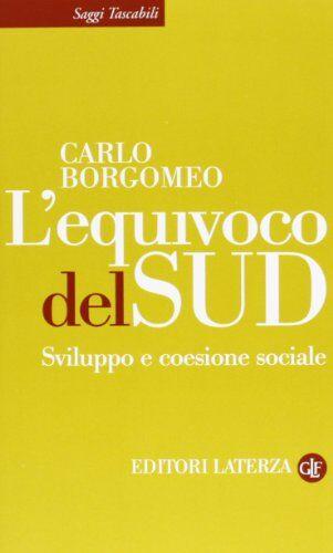 Carlo Borgomeo L'equivoco del Sud. Sviluppo e