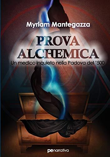 Myriam Mantegazza Prova alchemica. Un medico