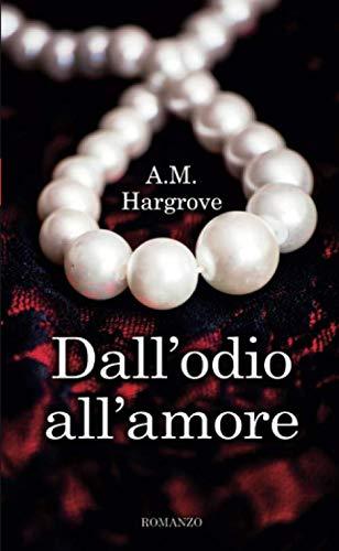 A.M. Hargrove Dall'odio all'amore ISBN: