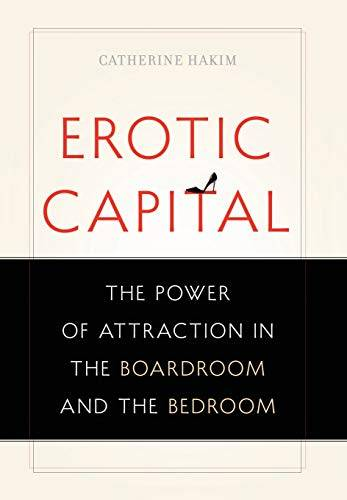 Catherine Hakim Erotic Capital: The Power of